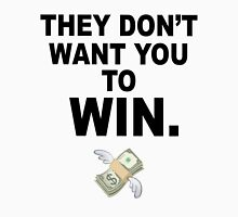 They don't want you to win.  T-Shirt
