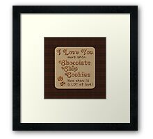 I Love You More Than Chocolate Chip Cookies Framed Print