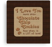 I Love You More Than Chocolate Chip Cookies Canvas Print