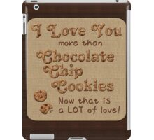 I Love You More Than Chocolate Chip Cookies iPad Case/Skin