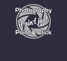 Photography - It ain't just Point & Click Unisex T-Shirt
