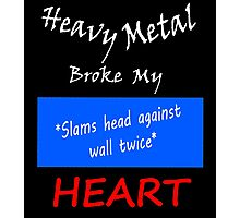 Heavy metal broke my *slams head* heart Photographic Print