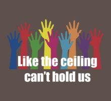 Ceiling cant hold us Baby Tee
