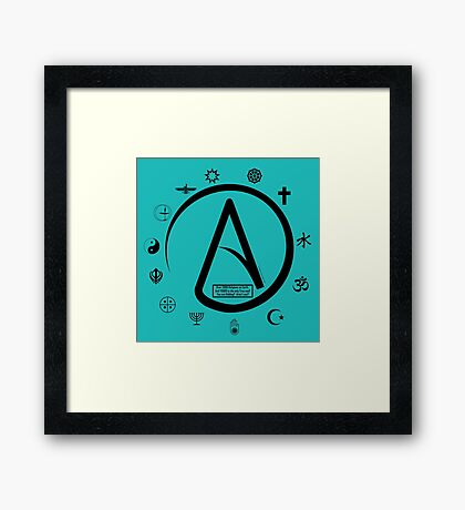 Atheist:   2000 Religions, and only YOURS is TRUE?? Framed Print
