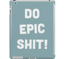 Do epic shit! iPad Case/Skin