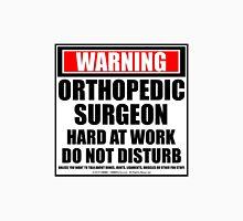 Warning Orthopedic Surgeon Hard At Work Do Not Disturb Unisex T-Shirt