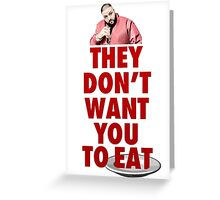 They Don't Want You To Eat Greeting Card