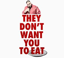 They Don't Want You To Eat Unisex T-Shirt