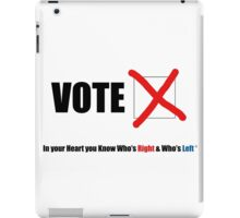 Vote 2016 - In your Heart you Know Who's Right & Who's Left iPad Case/Skin