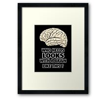 Funny Who Needs Looks black and white Framed Print