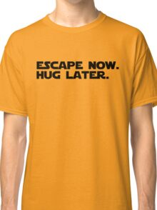 Escape Now. Hug Later. - Star Wars: The Force Awakens Shirt (Black Text) Classic T-Shirt