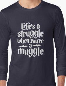 Life's a struggle when you're a muggle Long Sleeve T-Shirt