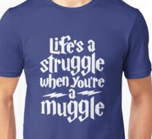 Life's a struggle when you're a muggle Unisex T-Shirt