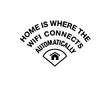 Home is where the wifi connects automatically - Black Photographic Print