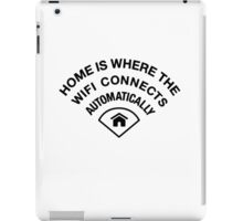 Home is where the wifi connects automatically - Black iPad Case/Skin