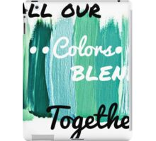All Our Colors Blend Together iPad Case/Skin