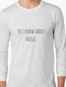 yo i know about music Long Sleeve T-Shirt