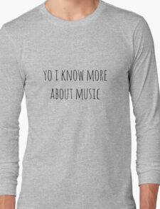 yo i know more about music Long Sleeve T-Shirt