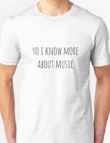 yo i know more about music Unisex T-Shirt