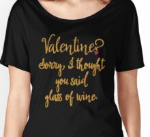 Valentine or Glass of Wine Women's Relaxed Fit T-Shirt
