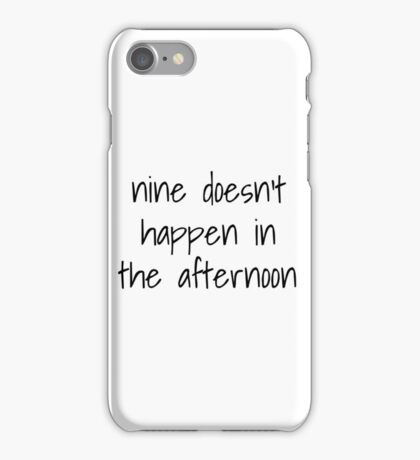 nine doesn't happen in the afternoon iPhone Case/Skin