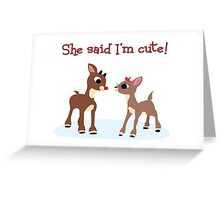 She Said I'm Cute! Greeting Card
