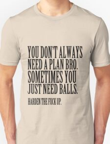 You don't always need a plan bro. Sometime you just need balls funny nerd geek geeky T-Shirt