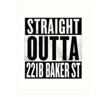 Straight Outta 221B Baker St Art Print