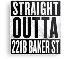 Straight Outta 221B Baker St Metal Print