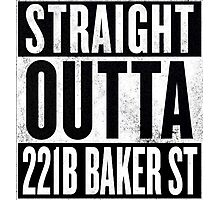 Straight Outta 221B Baker St Photographic Print