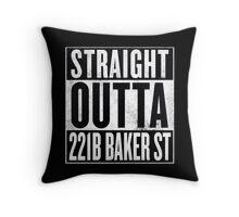 Straight Outta 221B Baker St Throw Pillow