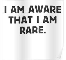 I am aware, that I am rare. Poster
