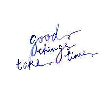 Good Things Take Time quote by amazingsk47