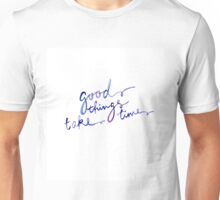 Good Things Take Time quote Unisex T-Shirt