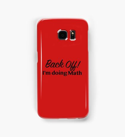 Back off! I'm doing math Samsung Galaxy Case/Skin