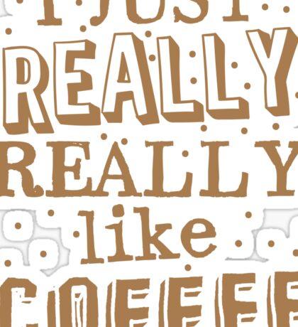 I just REALLY REALLY like coffee Sticker