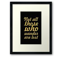 Not all those who wander are lost - Inspirational Quote Framed Print