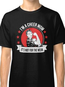 Not For The Weak - Cheer Mom Classic T-Shirt