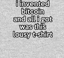 i invented bitcoin Unisex T-Shirt