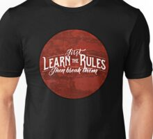 First learn the rules, and then break them Unisex T-Shirt