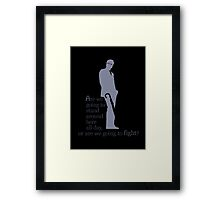 Quotes and quips - stand around or fight Framed Print