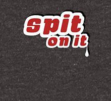 Spit On It! Unisex T-Shirt