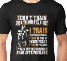 I Don't Train Just To Win The Fight Unisex T-Shirt