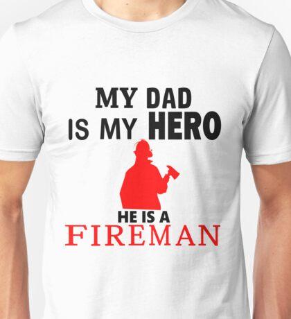 My Dad is My Hero He is a FIREMAN Unisex T-Shirt