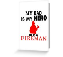 My Dad is My Hero He is a FIREMAN Greeting Card