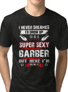 Super Sexy Barber Tri-blend T-Shirt