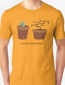 You gotta water the plants T-Shirt