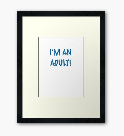 I'm an Adult! Framed Print