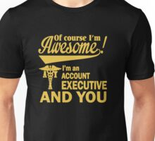 I'm An Account Executive Unisex T-Shirt