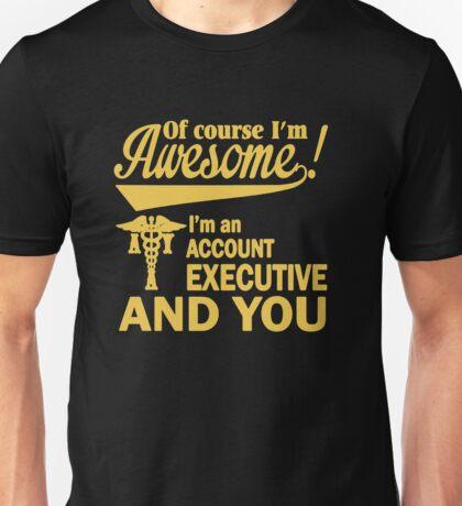 I'm An Account Executive Unisex T-Shirt